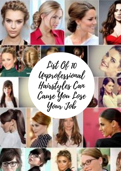 List Of 10 Unprofessional Hairstyles Can Cause You Lose Your Job